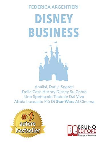Disney Business: Analisi, Dati e Segreti Della Case History Disney Su Come Uno Spettacolo Teatrale Dal Vivo Abbia Incassato Più Di Star Wars Al Cinema
