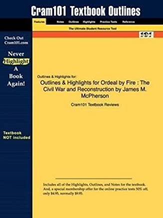 [Outlines & Highlights for Ordeal by Fire: The Civil War and Reconstruction by James M. McPherson] (By: Cram101 Textbook Reviews) [published: September, 2009]