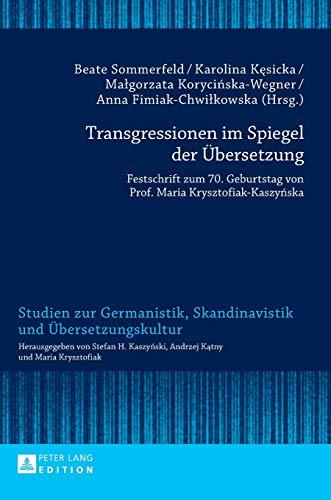Transgressionen im Spiegel der Übersetzung: Festschrift zum 70. Geburtstag von Prof. Maria Krysztofiak-Kaszyńska (Studien zur Germanistik, Skandinavistik und Übersetzungskultur, Band 15)