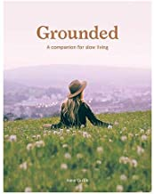 Grounded: Slow, Grow, Make, Do: A Companion for Slow Living