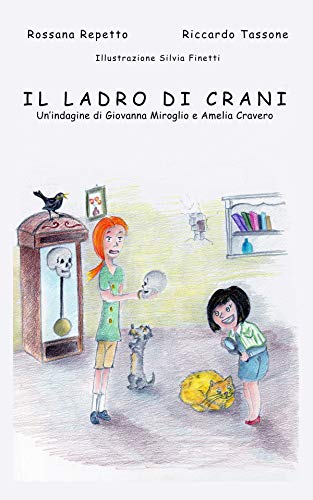 IL LADRO DI CRANI: Un'Indagine di Giovanna Miroglio ed Amelia Cravero