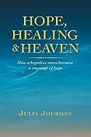 Hope, Healing & Heaven: How a Hopeless Mess Became a Message of Hope