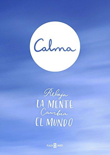Calma: Relaja la mente. Cambia el mundo. (Obras diversas)
