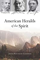 American Heralds of the Spirit: Melville - Whitman - Emerson