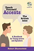 Teach Yourself Accents-The British Isles: A Handbook for Young Actors and Speakers by Robert Blumenfeld(2013-06-01)