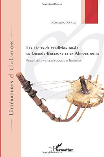 Les Récits de tradition orale en Grande-Bretagne et en Afrique noire: Perspectives anthropologiques et littéraires