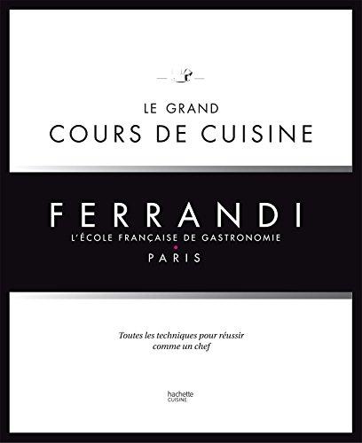 Le grand cours de cuisine FERRANDI : Lécole française de gastronomie (Hors Collection Cuisine)
