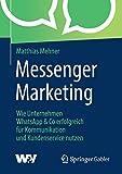 Messenger Marketing: Wie Unternehmen WhatsApp & Co erfolgreich für Kommunikation und Kundenservice...