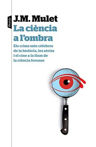 La ciència a l'ombra: Els crims més cèlebres de la història, les sèries i el cine a la llum de la ciència forense (Catalan Edition)