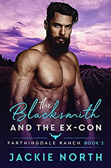 The Blacksmith and the Ex-Con: A Gay M/M Cowboy Romance (Farthingdale Ranch Book 2) by [Jackie North]