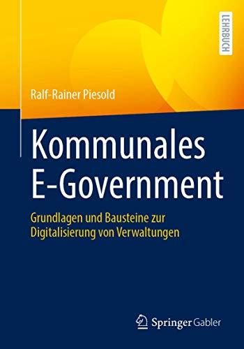 Kommunales E-Government: Grundlagen und Bausteine zur Digitalisierung von Verwaltungen (German Editi