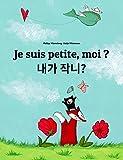 Je suis petite, moi ? 내가 작니?: Un livre d'images pour les enfants (Edition bilingue français-coréen) (Un livre international pour enfants destiné à tous les pays de la terre)