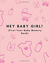 Hey Baby Girl! (First Year Baby Memory Book): Baby Milestones 1st Year Record Book For A Newborn Daughter (Month by Month|  | Baby shower Gift| Pink Edition)