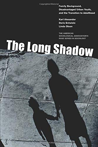 The Long Shadow: Family Background, Disadvantaged Urban Youth, and the Transition to Adulthood (American Sociological Association's Rose Series)