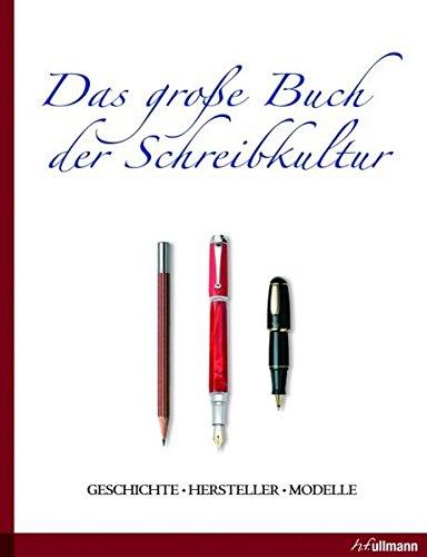 Das grosse Buch der Schreibkultur: Geschichte - Hersteller - Modelle
