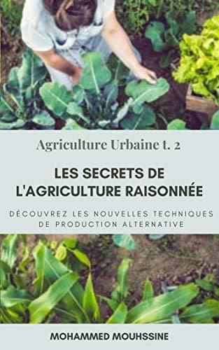Couverture du livre Les Secrets De L'Agriculture Raisonnée: Découvrez les nouvelles techniques de production alternative !