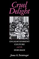 Cruel Delight: Enlightenment Culture and the Inhuman