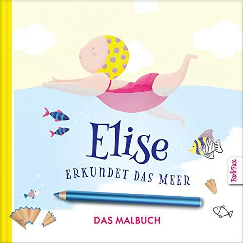 Elise erkundet das Meer - DAS MALBUCH - Rätseln, Kritzeln, Aus- und Weitermalen   Das große Mal- und Mitmachbuch über das Meer und seine Bewohner   ... - Beschäftigung für Kinder ab 3 Jahren