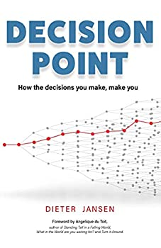 Decision Point  How the decisions you make make you