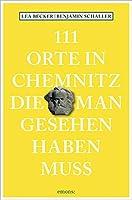 111 Orte in Chemnitz, die man gesehen haben muss: Reisefuehrer