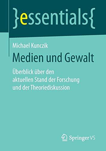 Medien und Gewalt: Überblick über den aktuellen Stand der Forschung und der Theoriediskussion (essentials)