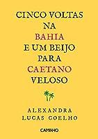 Cinco Voltas na Bahia e um Beijo para Caetano Veloso (Portuguese Edition)