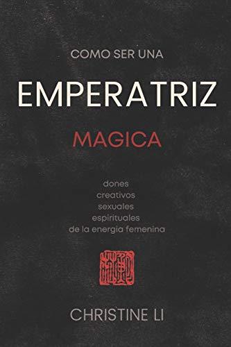 cómo ser una Emperatriz magica: dones creativos, sexuales, espirituales de la energia femenina