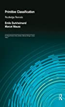 Primitive Classification (Routledge Revivals) (Routledge Revivals: Emile Durkheim: Selected Writings in Social Theory) (English Edition)