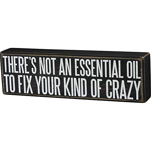 Primitives by Kathy Box Sign, There's Not an Essential Oil to Fix Your Kind of Crazy, Wood, 10