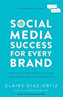 Social Media Success for Every Brand: The Five Story Brand Pillars that Turn Posts into Profits