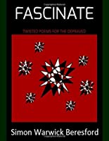 FASCINATE: Twisted Poems For The Depraved 1980594406 Book Cover