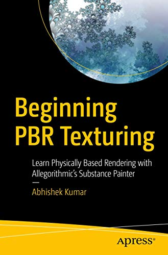 Beginning PBR Texturing: Learn Physically Based Rendering with Allegorithmic's Substance Painter