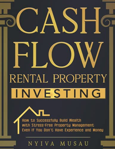 Real Estate Investing Books! - Cash Flow Rental Property Investing: How to Successfully Build Wealth with Stress-Free Property Management- Even If You Don't Have Experience and Money