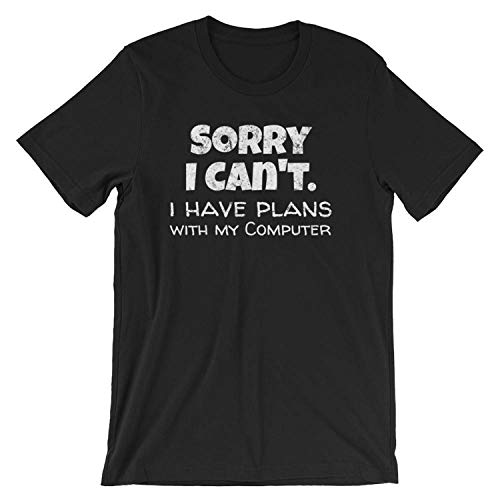 Sorry I Can't I Have Plans with My Computer, Excuses Shirt, Computer Shirt,