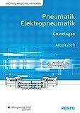 Pneumatik und Elektropneumatik: Grundlagen: Arbeitsheft: Grundlagen / Grundlagen: Arbeitsheft