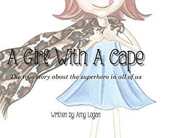 A Girl With A Cape  The true story about the superhero in all of us
