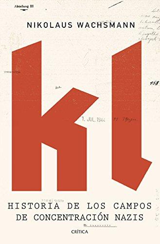 KL: Historia de los campos de concentración nazis de [Nikolaus Wachsmann, Cecilia Belza, David León]
