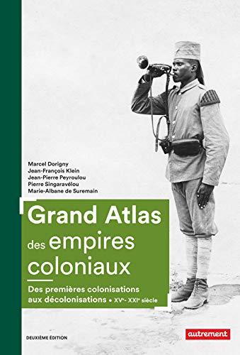 Grand atlas des empires coloniaux - des premières colonisations aux décolonisations (XVe-XXIe siècle)