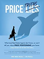 Price Truths: What most real estate agents won't tell you, or don't know, about price positioning your home