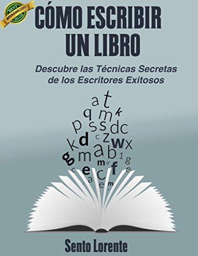 """Cómo Escribir un Libro.: Las Técnicas Secretas de los Escritores Exitosos. (""""Los Libros Interactivos de Escrito Y Hecho"""" nº 1)"""