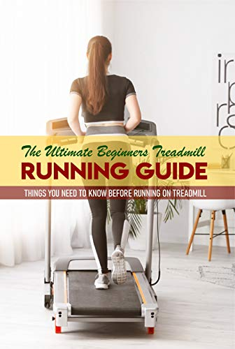 The Ultimate Beginners Treadmill Running Guide: Things You Need To Know Before Running On Treadmill: Interval Program Running