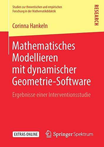 Mathematisches Modellieren mit dynamischer Geometrie-Software: Ergebnisse einer Interventionsstudie (Studien zur theoretischen und empirischen Forschung in der Mathematikdidaktik)