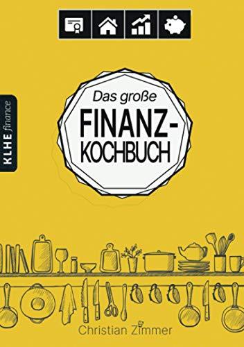 Das große Finanz-Kochbuch: Wie Du mit ETFs, ETF-Sparplänen, Dividenden-Aktien, Immobilien-REITs, Tagesgeld & Co. Dein ganz persönliches Finanzmenü ... die Geldanlage wirst (KLHE finance, Band 1)