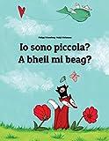 Io sono piccola? A bheil mi beag?: Libro illustrato per bambini: italiano-gaelico scozzese (Edizione bilingue)