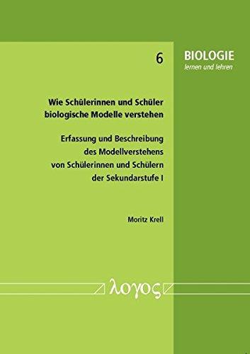 Wie Schülerinnen und Schüler biologische Modelle verstehen:: Erfassung und Beschreibung des Modellverstehens von Schülerinnen und Schülern der ... I (BIOLOGIE lernen und lehren, Band 6)