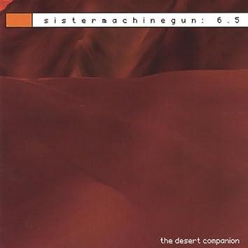 Sistermachinegun: 6.5 the Desert Companion