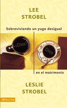 Sobreviviendo un yugo desigual en el matrimonio (Spanish Edition) by Lee Strobel (2008-09-09)