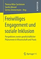 Freiwilliges Engagement und soziale Inklusion: Perspektiven zweier gesellschaftlicher Phaenomene in Wissenschaft und Praxis