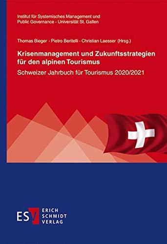 Krisenmanagement und Zukunftsstrategien für den alpinen Tourismus: Schweizer Jahrbuch für Tourismus 2020/2021 (St. Galler Schriften für Tourismus und Verkehr, Band 12)