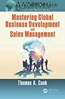 Mastering Global Business Development and Sales Management (The Global Warrior Series)